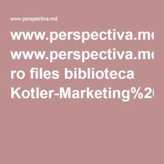 www.perspectiva.md ro files biblioteca Kotler-Marketing%20Management%20Millenium%20Edition.pdf