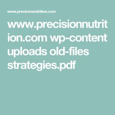 www.precisionnutrition.com wp-content uploads old-files strategies.pdf