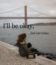 I'll be okay quotes bridge girl ocean water sad