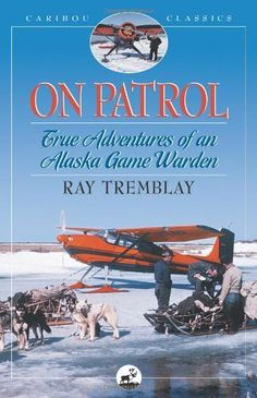 On Patrol: True Adventures of an Alaska Game Warden (Caribou Classics) by Ray Tremblay. $11.83. Publisher: Alaska Northwest Books (September 1, 2004). Series - Caribou Classics. Author: Ray Tremblay. Publication: September 1, 2004