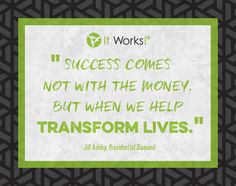 """Success comes not with the money, but when we help transform lives."" - Jill Ashley, Presidential Diamond #MotivationMonday"