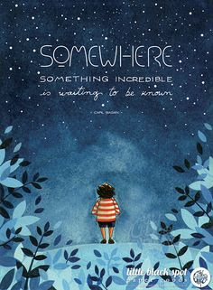 """""""Somewhere, something incredible is waiting to be known"""" (Carl Sagan) by little black spot"""