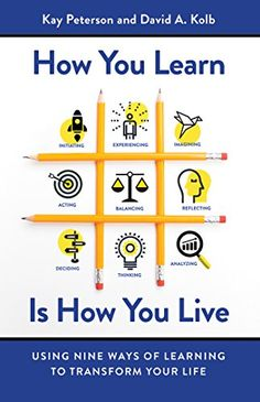 How You Learn Is How You Live: Using Nine Ways of Learnin...