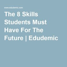 The 8 Skills Students Must Have For The Future | Edudemic