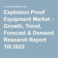 Explosion Proof Equipment Market - Growth, Trend, Forecast & Demand Research Report Till 2022