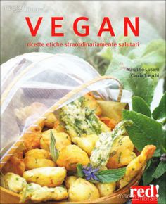 Vegan - Ricette etiche straordinariamente salutari. (Maurizio Cusani, Cinzia Trenchi)