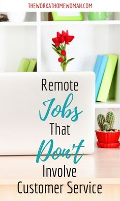 Virtual customer service jobs are plentiful. But what if phone work isn't your cup of tea? Consider one of these remote jobs - no customer service involved.