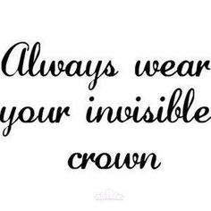 Always wear your invisible crown <3