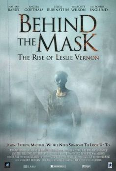 Behind the Mask: The Rise of Leslie Vernon -- You know legendary maniacs Jason Voorhees, Michael Myers and Freddy Krueger. Now meet Leslie Vernon, the next great psycho-slasher. Nathan Baesel of INVASION stars as Vernon, a good-natured killing machine who invites a documentary film crew to follow him as he reminisces with his murder mentor (Scott Wilson of IN COLD BLOOD), evades his psychiatrist/nemesis (Robert Englund of A NIGHTMARE ON ELM STREET), deconstructs Freudian symbolism, and…
