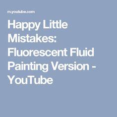 Happy Little Mistakes: Fluorescent Fluid Painting Version - YouTube