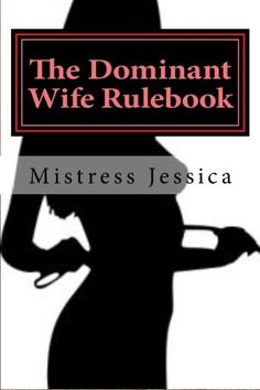 """The Dominant Wife Rulebook: """"guidelines for the submissive husband"""" by Mistress Jessica. What you will find that follows this introduction is a set of rules and information that you can adhere to in your Dominant / submissive relationship or not. If you purchased the actual book rather then the E-book, you will find each page has the rule listed and a check box for """"Yes"""" and """"No"""" so that you may start off slowly implementing new rules when either an infraction of that particular rule is..."""