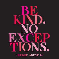 i am actually secret agent l. and this is my mantra. www.secretagentl.com #kindness #quotes