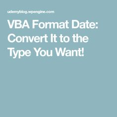VBA Format Date: Convert It to the Type You Want!