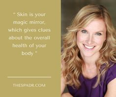 """""""Skin is your magic mirror, which gives clues about the overall health of your body""""."""
