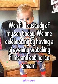 Won full custody of my son today. We are celebrating by having a pj evening watching films and eating ice cream!