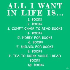 All I want in life is a book to read...