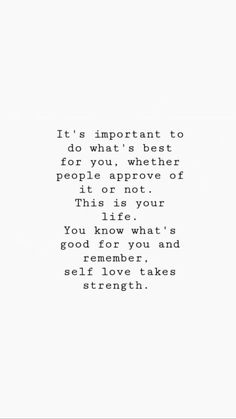 It's important to do what's best for you whether people approve of it or not. This is your life. You know what's good for you and remember self-love takes strength. Now Quotes, Self Love Quotes, Words Quotes, Wise Words, Quotes To Live By, Life Quotes, Sayings, All Is Well Quotes, Im Back Quotes