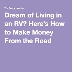 Dream of Living in an RV? Here's How to Make Money From the Road