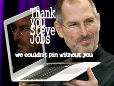 Steve Jobs - Where would we be without our home computers or Pinterest?