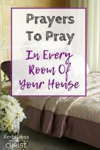 Prayers to Pray in Every Room of Your Home #Christianprayer #Christianhomemaker #prayerwalk #prayforyourhome