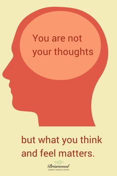 You are not your thoughts, but what what you think and feels matters.