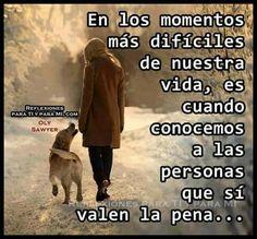 En los momentos más difíciles de nuestra vida, es cuando conocemos a las personas que si valen la pena...