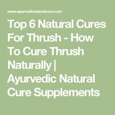 Top 6 Natural Cures For Thrush - How To Cure Thrush Naturally | Ayurvedic Natural Cure Supplements