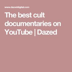 The best cult documentaries on YouTube | Dazed