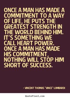Quotes about success - Once a man has made a commitment to a way of..