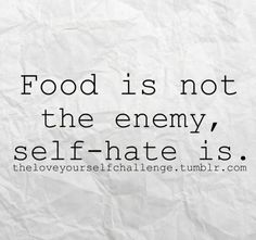 FOOD is not the ENEMY   SELF-HATE is
