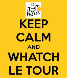 KEEP CALM AND WHATCH LE TOUR - KEEP CALM AND CARRY ON Image Generator - brought to you by the Ministry of Information