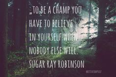"""to be a champ you have to believe in yourself when nobody else will."" sugar ray robinson #dailymotivation #motivatemyself"