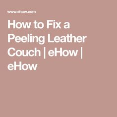 How to Fix a Peeling Leather Couch | eHow | eHow