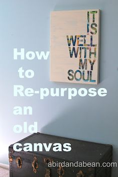 re-purposed canvas: contact paper letters, then white paint, peel letters to reveal original painting colors