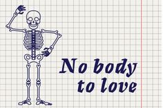 No body to love