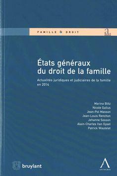 Etats généraux du droit de la famille. Actualités juridiques et judiciaires de la famille en 2014 - Droit belge. Salle Recherche 349.49 ETA http://www.sudoc.fr/181863073