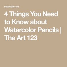 4 Things You Need to Know about Watercolor Pencils | The Art 123