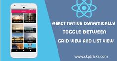 React Native dynamically Toggle between Grid View and List View End User, All Codes, React Native, Open App, User Experience, Nativity, Grid, Android, Retail