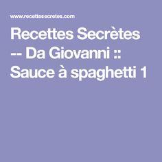 Recettes Secrètes -- Da Giovanni :: Sauce à spaghetti 1 Giovanni, Valeur Nutritive, Nutrition, Bechamel, Spaghetti Sauce, Mayonnaise, Fondue, Sauces, Bugatti