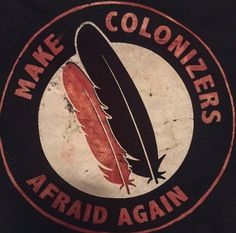 """""""Make Colonizers Afraid Again""""  Artist: Does anyone know the name of the artist?"""