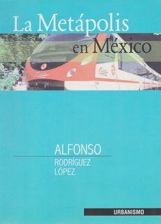 La Metápolis en México [Recurso electrónico] / Alfonso Rodríguez López http://encore.fama.us.es/iii/encore/record/C__Rb2629451?lang=spi