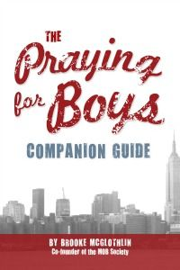 The new book from MOB Society Co-Founder, Brooke McGlothlin, Praying for Boys: Asking God for the Things They Need Most