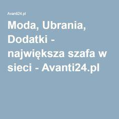 Moda, Ubrania, Dodatki - największa szafa w sieci - Avanti24.pl
