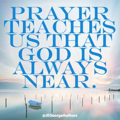 """Prayer teaches us that God is always near."" -Quote from ""A Woman After God's Own Heart"""