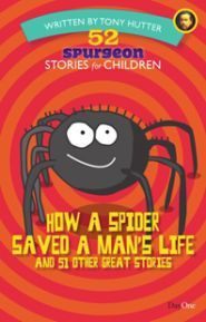 How a Spider Saved a Man's Life: 52 Spurgeon Stories - wonderful short stories with a Scriptural lesson!