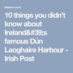 10 things you didn't know about Ireland& famous Dún Laoghaire Harbour - Irish Post Ireland, Irish, Irish Language