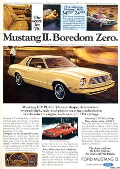 My first car...1976 Mustang II - I wanted a 66 but my Dad wouldn't allow it. Considering he paid for it, i got the 76!