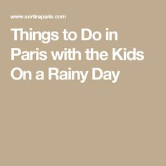 Things to Do in Paris with the Kids On a Rainy Day
