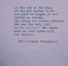 The only girl in the world who could make me feel loved by her silence - Christopher Poindexter
