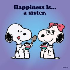 Snoopy: Happiness is.a sister (Belle). Snoopy Love, Snoopy And Woodstock, Peanuts Cartoon, Peanuts Snoopy, Snoopy Family, Snoopy Pictures, Snoopy Quotes, Peanuts Quotes, Love My Sister
